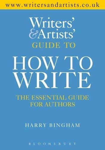 Writers' & Artists' Guide to How to Write By Harry Bingham