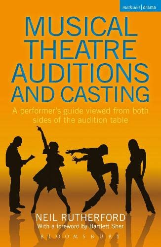 Musical Theatre Auditions and Casting: A performer's guide viewed from both sides of the audition table by Neil Rutherford