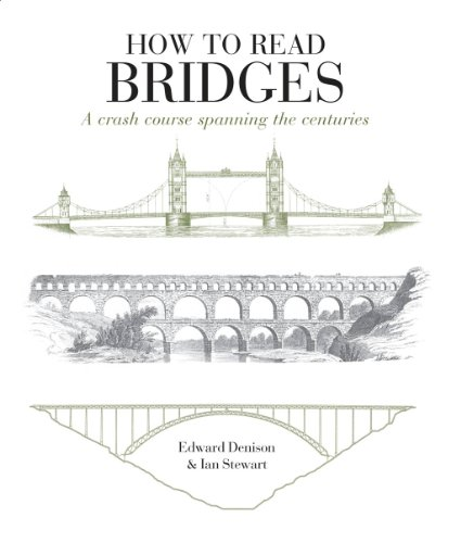 How to Read Bridges: A Crash Course Spanning the Centuries by Edward Denison