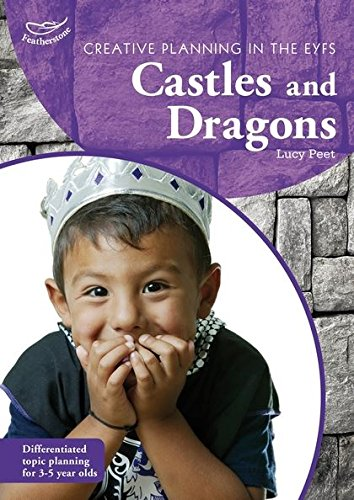 Creative Planning in the Early Years: Castles and Dragons By Lucy Peet