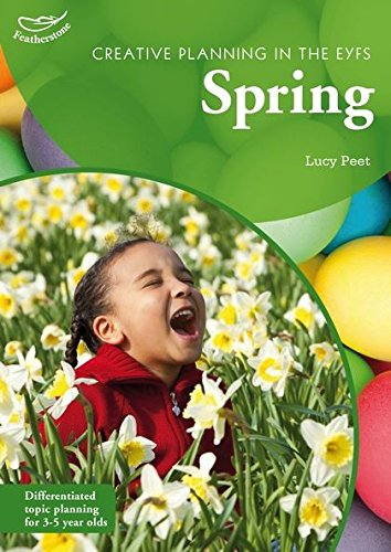 Creative Planning in the Early Years: Spring By Lucy Peet