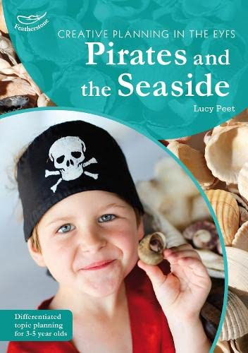 Creative Planning in the Early Years: Pirates and Seaside By Lucy Peet