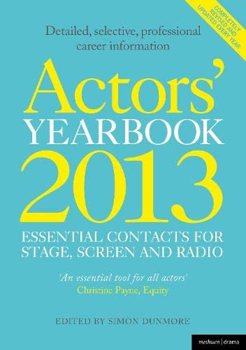Actors' Yearbook 2013 - Essential Contacts for Stage, Screen and Radio by Hilary Lissenden