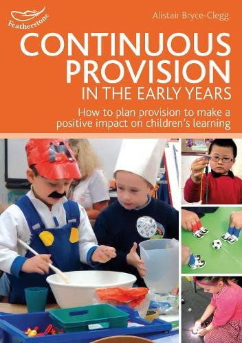 Continuous Provision in the Early Years (Practitioners' Guides) By Alistair Bryce-Clegg