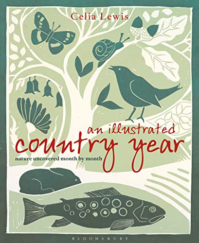 An Illustrated Country Year: Nature uncovered month by month by Celia Lewis