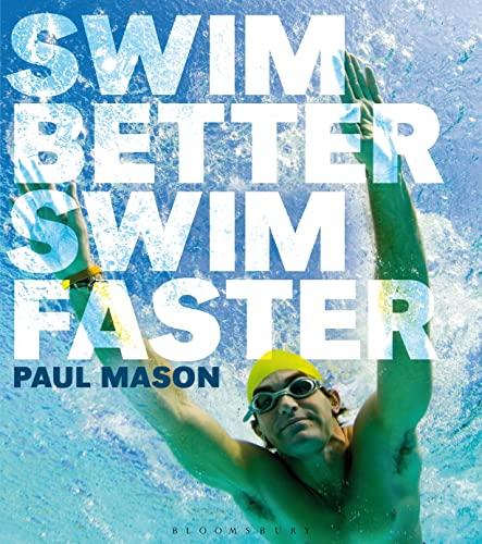 Swim Better, Swim Faster By Paul Mason