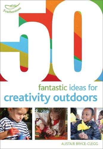 50 fantastic ideas for Creativity Outdoors By Alistair Bryce-Clegg