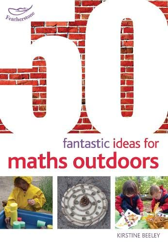 50 Fantastic Ideas for Maths Outdoors By Kirstine Beeley