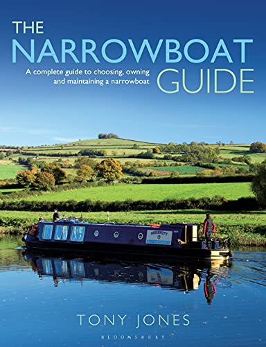 The Narrowboat Guide: A Complete Guide to Choosing, Designing and Maintaining a Narrowboat by Tony Jones