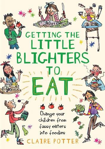 Getting the Little Blighters to Eat By Claire Potter