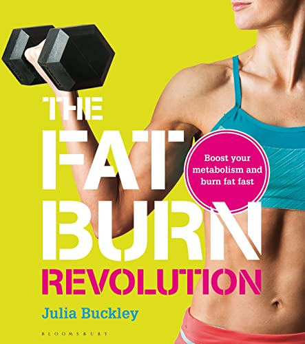 The Fat Burn Revolution: Boost Your Metabolism and Burn Fat Fast by Julia Buckley