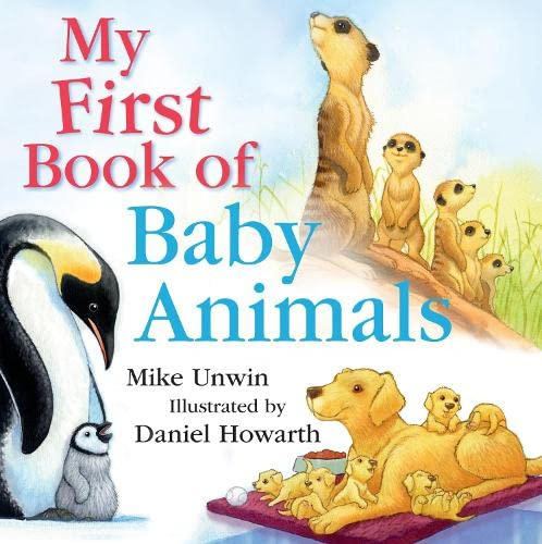 My First Book of Baby Animals By Mike Unwin