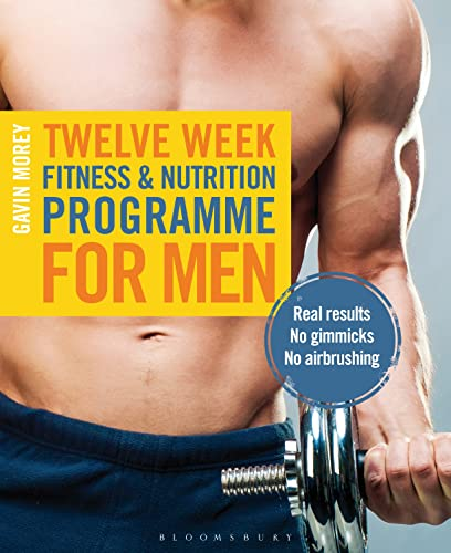 Twelve Week Fitness and Nutrition Programme for Men By Gavin Morey