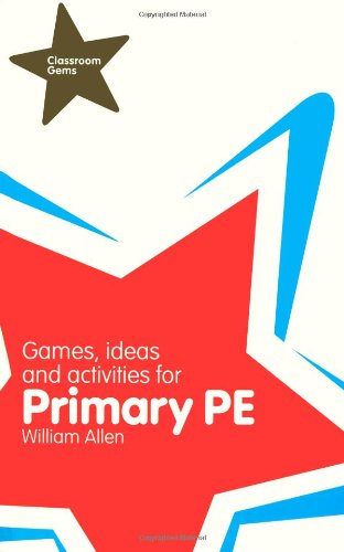Classroom Gems: Games, Ideas and Activities for Primary PE By William Allen