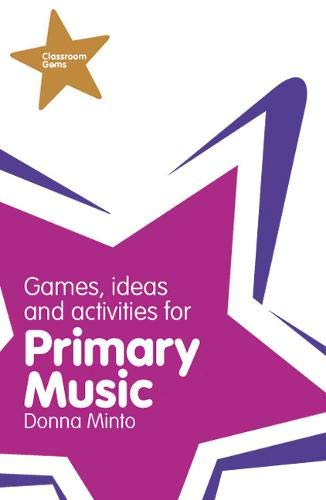 Classroom Gems: Games, Ideas and Activities for Primary Music By Donna Minto