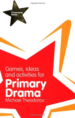 Classroom Gems: Games, Ideas and Activities for Primary Drama By Michael Theodorou