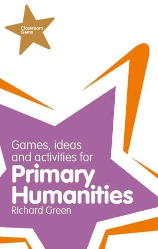 Classroom Gems: Games, Ideas and Activities for Primary Humanities (History, Georgraphy and RE) By Richard Green
