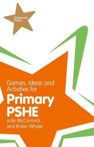 Games, Ideas and Activities for Primary PSHE By Julie McCormick