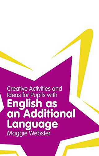 Creative Activities and Ideas for Pupils with English as an Additional Language By Maggie Webster