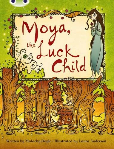 Bug Club Independent Fiction Year 3 Brown A Moya, the Luck Child By Malachy Doyle