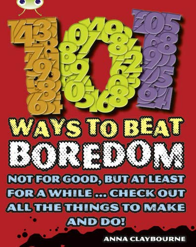 Bug Club Independent Non Fiction Year 3 Brown B 101 Ways to Beat Boredom By Anna Claybourne