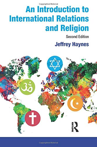 An Introduction to International Relations and Religion By Jeffrey Haynes (London Metropolitan University, UK)