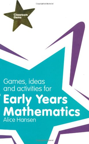 Games, Ideas and Activities for Early Years Mathematics By Alice Hansen