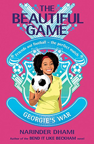 The Beautiful Game: 03: Georgie's War By Narinder Dhami