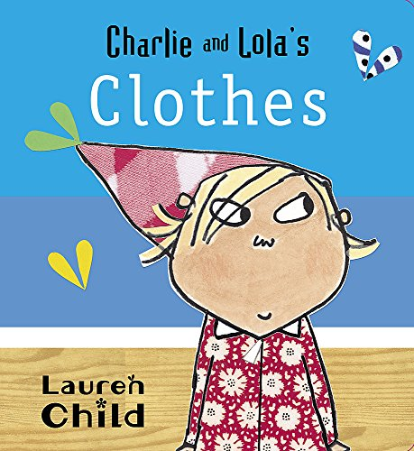 Charlie and Lola's Clothes By Lauren Child