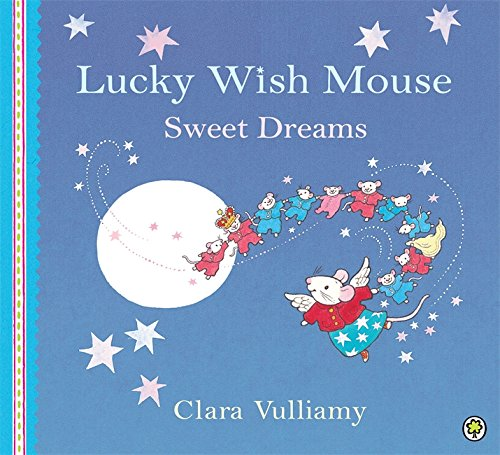 Lucky Wish Mouse: Sweet Dreams By Clara Vulliamy
