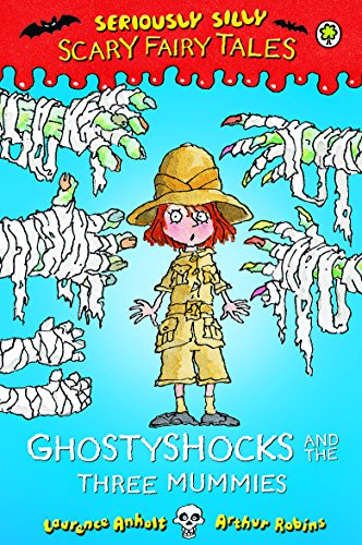 Seriously Silly: Scary Fairy Tales: Ghostyshocks and the Three Mummies By Laurence Anholt