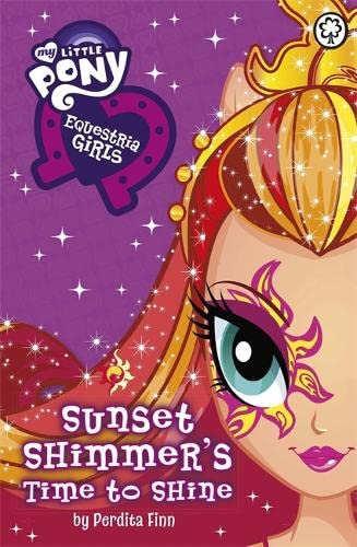 My Little Pony: Equestria Girls: Sunset Shimmer's Time to Shine By Perdita Finn