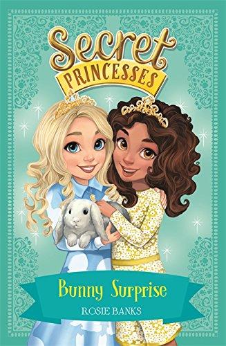 Secret Princesses: Bunny Surprise By Rosie Banks