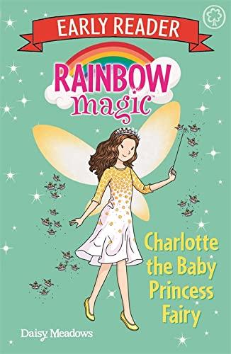 Rainbow Magic Early Reader: Charlotte the Baby Princess Fairy By Daisy Meadows