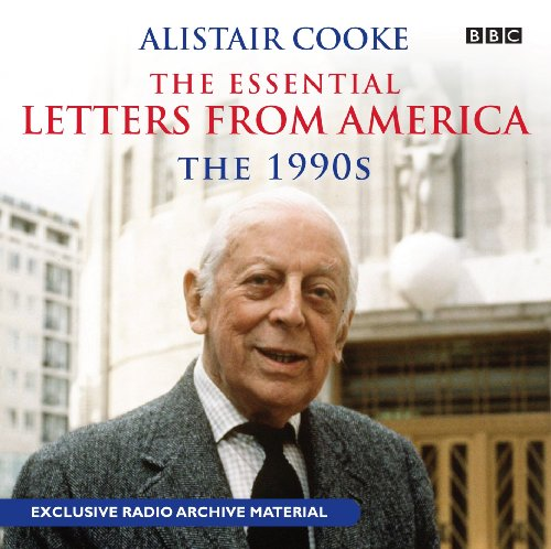 The Essential Letters from America: The 1990s by Alistair Cooke