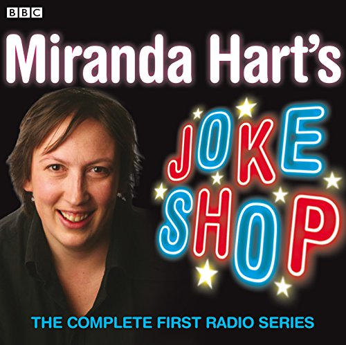 Miranda Hart's Joke Shop: The Complete First Radio Series By James Cary