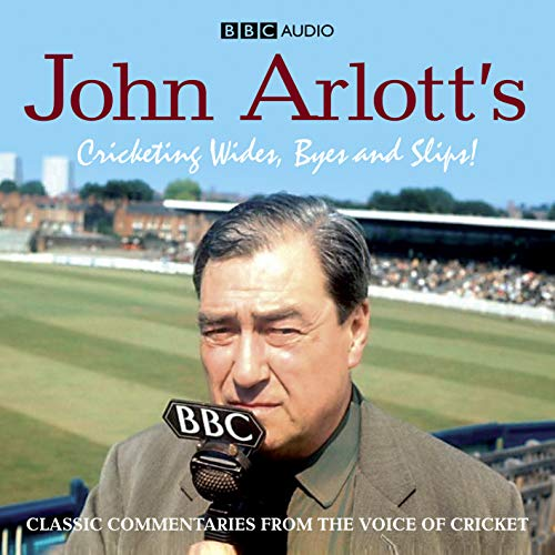 John Arlott's Cricketing Wides, Byes And Slips! by John Arlott