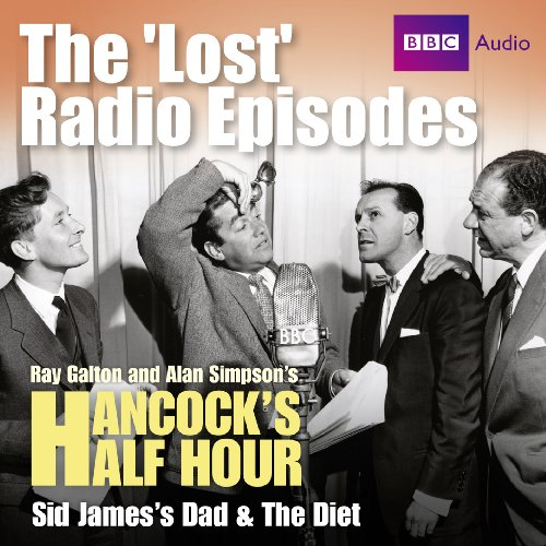 Hancock's Half Hour the 'Lost' Radio Episodes: Sid James's Dad & the Diet By Alan Simpson