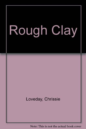 Rough Clay By Chrissie Loveday