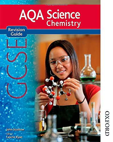 AQA Science GCSE Chemistry Revision Guide (2011 specification) (New Aqa Science Gcse) By John Scottow