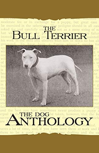 The Bull Terrier - A Dog Anthology (A Vintage Dog Books Breed Classic) By Various ( the Federation of Children's Book Groups)