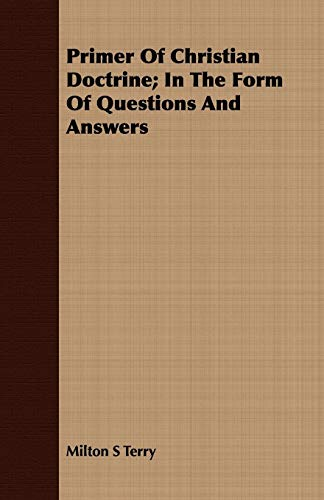 Primer Of Christian Doctrine; In The Form Of Questions And Answers By Milton S Terry