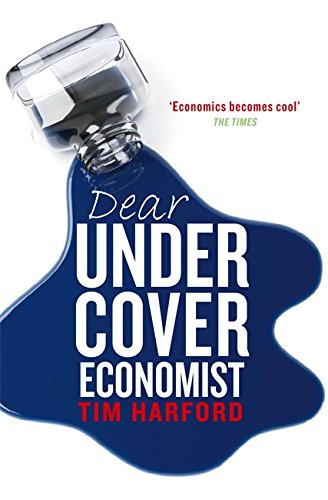 "Dear Undercover Economist: The Very Best Letters from the ""Dear Economist"" Column by Tim Harford"
