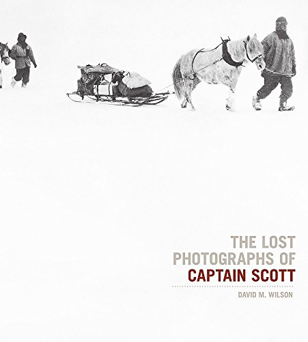 The Lost Photographs Of Captain Scott By Dr. David M. Wilson