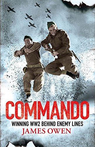 Commando: Winning World War II Behind Enemy Lines by James Owen