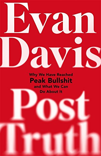 Post-Truth: Peak Bullshit - and What We Can Do About It by Evan Davis