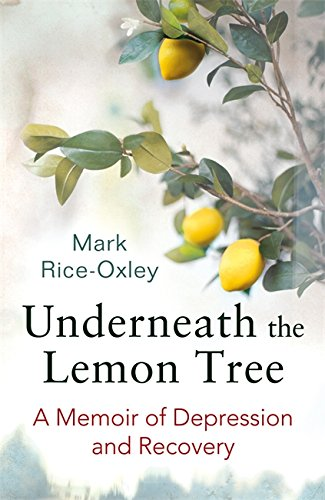 Underneath the Lemon Tree: A Memoir of Depression and Recovery by Mark Rice-Oxley