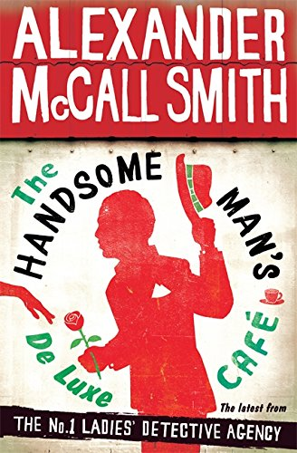 The Handsome Man?s De Luxe Café (No. 1 Ladies' Detective Agency) By Alexander McCall Smith