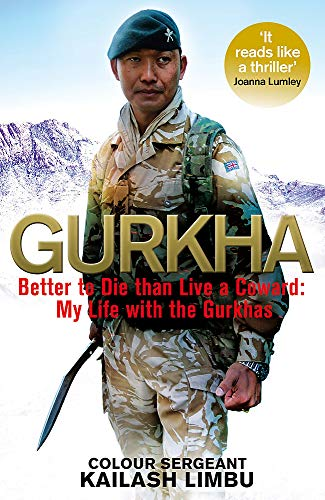 Gurkha: Better to Die than Live a Coward: My Life in the Gurkhas By Colour Sergeant Kailash Limbu