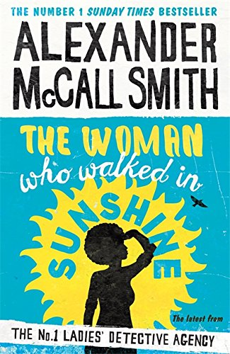 The Woman Who Walked in Sunshine (No. 1 Ladies' Detective Agency) By Alexander McCall Smith